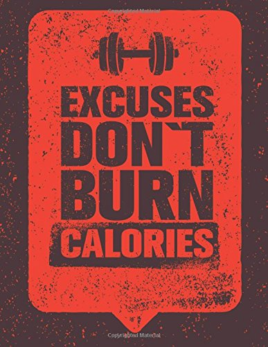 Download Excuses Don't Burn Calories: 100 Pages Ruled - Health Fitness Journal Notebook (Large, 8.5 x 11 in.) (Notebooks and Journals) ebook