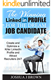 THE WINNING LINKEDIN PROFILE For The Dream Job Candidate, Create And Optimize A Killer LinkedIn Profile And Attract Recruiters 24/7 (Book 2) (The Winning Candidate)