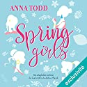 Spring Girls Audiobook by Anna Todd Narrated by Ludmila Ruoso, Bénédicte Charton, Marie Bouvier, Lila Tamazit