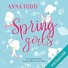 Spring Girls   Livre audio Auteur(s) : Anna Todd Narrateur(s) : Ludmila Ruoso, Bénédicte Charton, Marie Bouvier, Lila Tamazit
