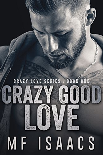 Crazy Good Love (Crazy Love Series Book 1) by [Isaacs, MF]