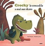 CROCKY LE CROCODILE A MAL AUX DENTS ! (Coll. Mes p'tits albums)