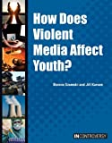 How Does Violent Media Affect Youth?, Bonnie Szumski and Jill Karson, 1601526164