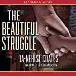 The Beautiful Struggle | Ta-Nehisi Coates