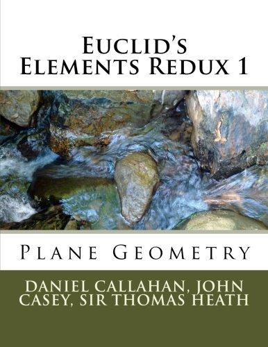 Plane Geometry (Euclid's Elements Redux) (Volume 1)