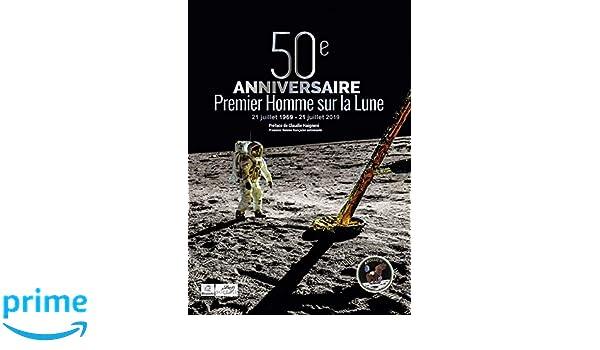 50ème anniversaire du premier homme sur la Lune : 1969-2019: Amazon.es: Collectif, Marc Bradfer, Marie-Ange Sanguy, Claudie Haigneré: Libros en idiomas ...