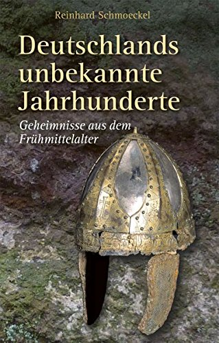 Deutschlands unbekannte Jahrhunderte: Geheimnisse aus dem Frühmittelalter