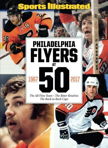 Download Sports Illustrated Philadelphia Flyers at 50: The All-Time Team - The Bitter Rivalries - The Back-to-Back Cups PDF