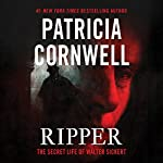 Ripper: The Secret Life of Walter Sickert | Patricia Cornwell
