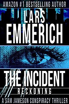THE INCIDENT: Reckoning: Book Two of The Incident Trilogy (THE INCIDENT: A Sam Jameson Espionage & Suspense Thriller Trilogy 2) by [Emmerich, Lars]