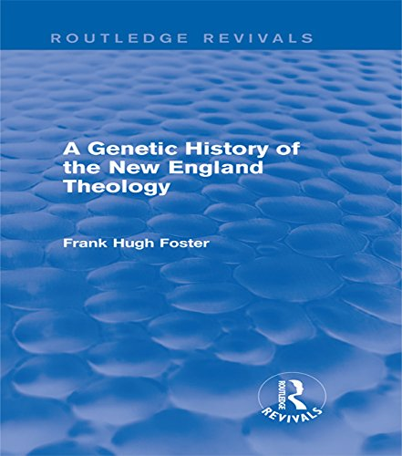 A Genetic History of New England Theology (Routledge Revivals) Pdf