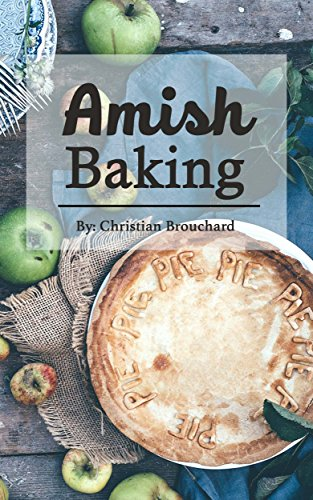Amish Baking: 51 of The Best Amish Baking Recipes: Created by Expert Chef Who Lived Among The Amish (Amish Cooking, Amish Food, Amish Bread Recipes, Amish Bread, Amish Baking)