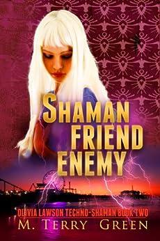 Shaman, Friend, Enemy: An Urban Fantasy Thriller (Olivia Lawson Techno-Shaman Book 2) by [Green, M. Terry]