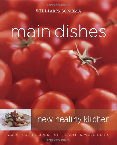 Williams-Sonoma New Healthy Kitchen: Main Dishes: Colorful Recipes for Health & Well-Being by Georgeanne Brennan