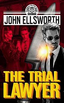 The Trial Lawyer (Thaddeus Murfee Legal Thriller Series Book 10) by [Ellsworth, John]