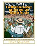 The Mexican Cowboy, Coyote, and the Thing in the Sky, Bruce Saunders, 0984049312