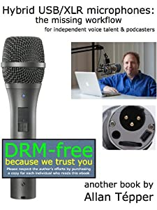 Hybrid USB/XLR microphones: the missing workflow for independent voice talent & podcasters
