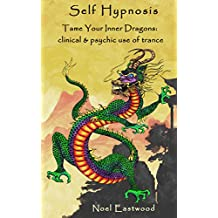 Self Hypnosis Tame Your Inner Dragons: Clinical and Psychic Use of Trance