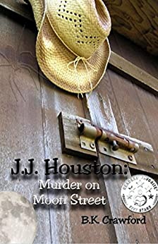 J.J. Houston: Murder on Moon Street by [Crawford, B.K.]
