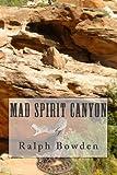Mad Spirit Canyon, Ralph Bowden, 1497558581