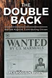 img - for The Double Back: Wanted Fugitive, Contributing Citizen book / textbook / text book