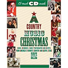 A Country Music Christmas: Songs, Memories, Family Photographs and Recipes from America's Favorite Country and Gospel Stars