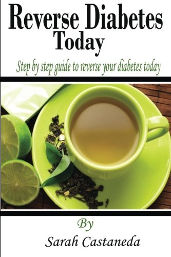 Reverse Diabetes Today: Step by step guide to reverse your diabetes today