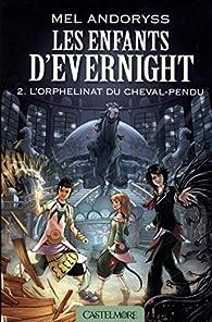 Les Enfants d'Evernight, tome 2 : L'Orphelinat du Cheval-pendu (roman) par Mel Andoryss