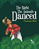 The Night the Animals Danced: A Guatemalan Folktale