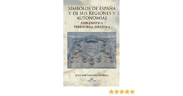 Simbolos De España Y Sus Regiones Y Autonomias: Amazon.es: Sanchez Badiola, Juan Jose: Libros