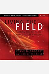 Living the Field: Tapping into the Secret Force of the Universe (Sounds True Audio Learning Course) six discs by Lynne McTaggart (2007-06-02)
