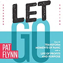 Let Go: How to Transform Moments of Panic into a Life of Profits and Purpose: Expanded Edition Audiobook by Pat Flynn Narrated by Pat Flynn