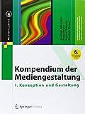 Kompendium der Mediengestaltung : I. Konzeption und Gestaltung, Böhringer, Joachim and Bühler, Peter, 3642545807