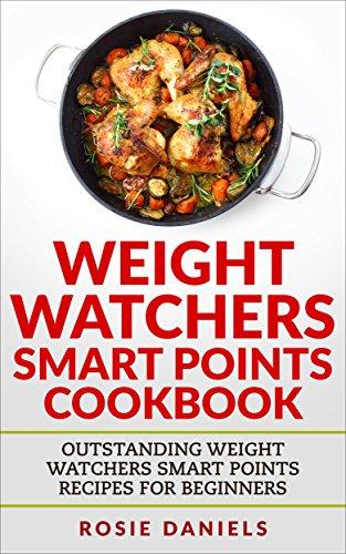 Weight Watchers Smart Points Cookbook: Outstanding Weight Watchers Smart Points Recipes for Beginners (Weight Watchers for Rapid Weight Loss Book 1) by Rosie Daniels