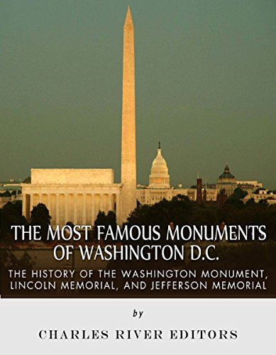 The Most Famous Monuments of Washington D.C.: The History of the Washington Monument, Lincoln Memorial, and Jefferson Memorial