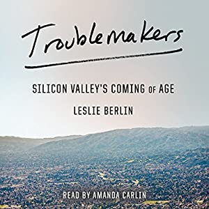 Silicon Valley's Coming of Age - Leslie Berlin