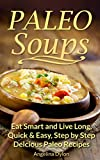 Paleo Soups: Eat Smart and Live Long: Quick & Easy, Step by Step Delicious Paleo Recipes