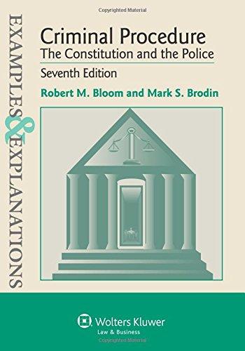 Examples & Explanation: Criminal Procedure Constitution & Police, Seventh Edition (Examples & Explanations)