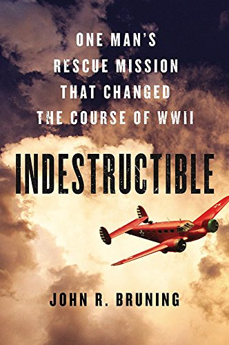 - Indestructible: One Man's Rescue Mission That Changed the Course of WWII