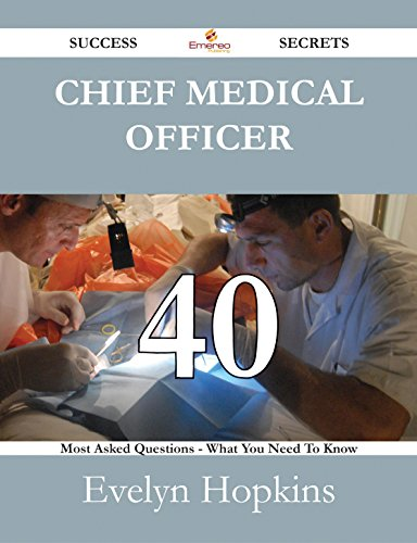 Download Chief Medical Officer 40 Success Secrets – 40 Most Asked Questions On Chief Medical Officer – What You Need To Know Pdf