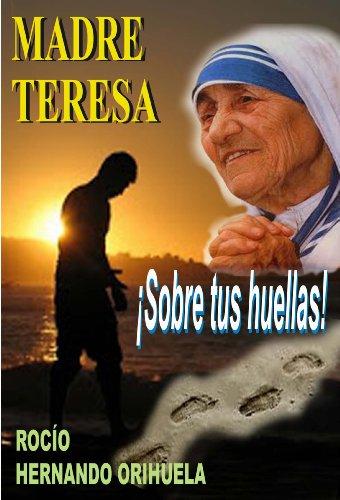 Madre Teresa...¡Sobre tus huellas! (Volumen 1) (Novela basada en las enseñanzas de Madre Teresa de Calcuta) (Spanish Edition)