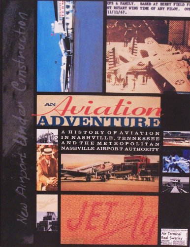 An Aviation Adventure: A History of Aviation in Nashville, Tennessee And The Nashville Airport Authority