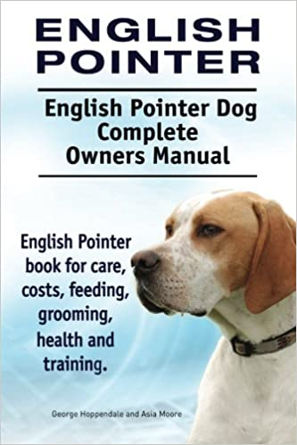 English Pointer English Pointer Dog Complete Owners Manual English