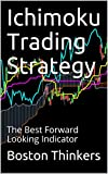 Ichimoku Trading Strategy: The Best Forward Looking Indicator