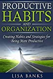 img - for Productive Habits and Organization: Creating Habits and Strategies for Being More Productive book / textbook / text book