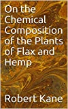 On the Chemical Composition of the Plants of Flax and Hemp