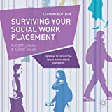 Surviving Your Social Work Placement : Second Edition, Lomax, Robert and Jones, Karen, 1137328223