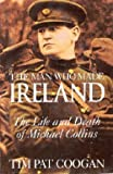 img - for The Man Who Made Ireland: The Life and Death of Michael Collins book / textbook / text book
