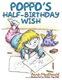 Poppo's Half-Birthday Wish, Annie MacDonald, 1449059627