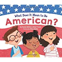 What Does It Mean to Be American?: Teach Children the Importance of Unity and About the Diversity, History, and Values…